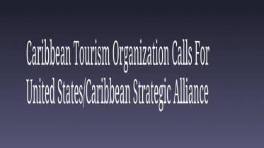 Caribbean Tourism Organization Calls For United States Caribbean Strategic Alliance