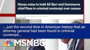 House Votes To Hold Barr & Commerce Chief Ross In Criminal Contempt Over Census | Hardball | MSNBC 4