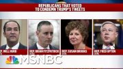 President Donald Trump Makes Racism His Brand For 2020 Campaign | Deadline | MSNBC 4