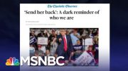 Charlotte Observer Says 'Send Her Back' Chants Are A Dark Reminder | The Last Word | MSNBC 3