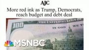 Joe: President Donald Trump Lying To Americans About Paying Down Debt | Morning Joe | MSNBC 3