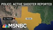 'Multiple Fatalities' Confirmed In El Paso Shooting, At Least 18 Taken To Hospital | MSNBC 2