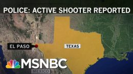 'Multiple Fatalities' Confirmed In El Paso Shooting, At Least 18 Taken To Hospital   MSNBC 2