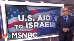 How Much Aid Does The U.S. Send To Israel? | Velshi & Ruhle | MSNBC 3
