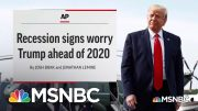 Rattled? President Trump Reacts To Worrisome Economic News | MSNBC 3