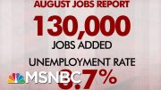 August Jobs Report: 130,000 Jobs Added, Unemployment Stays At 3.7 Percent | Morning Joe | MSNBC 5