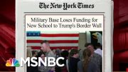 Trump Takes 'Real Money Away' From Military Construction Issues | Morning Joe | MSNBC 3