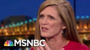 Samantha Power: Russia Exceeded My Worst Expectations | Rachel Maddow | MSNBC 2