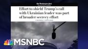 Rpt: White House Had Broader Secrecy Effort To Shield Trump Phone Calls | The Last Word | MSNBC 3
