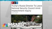 Top Trump Russian Official Quits Ahead Of Impeachment Testimony | Rachel Maddow | MSNBC 4