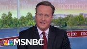 I Wouldn't Advise No Deal, Says Former PM David Cameron | Morning Joe | MSNBC 4