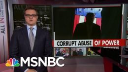 Chris Hayes: President Donald Trump Secretly And Openly Abuses Presidency | All In | MSNBC 7