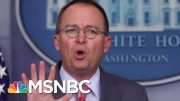 How Much Damage Did Mick Mulvaney Do Yesterday? | Velshi & Ruhle | MSNBC 4