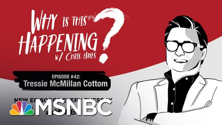 Chris Hayes Podcast With Tressie McMillan Cottom   Why Is This Happening?  - Ep 42   MSNBC 1