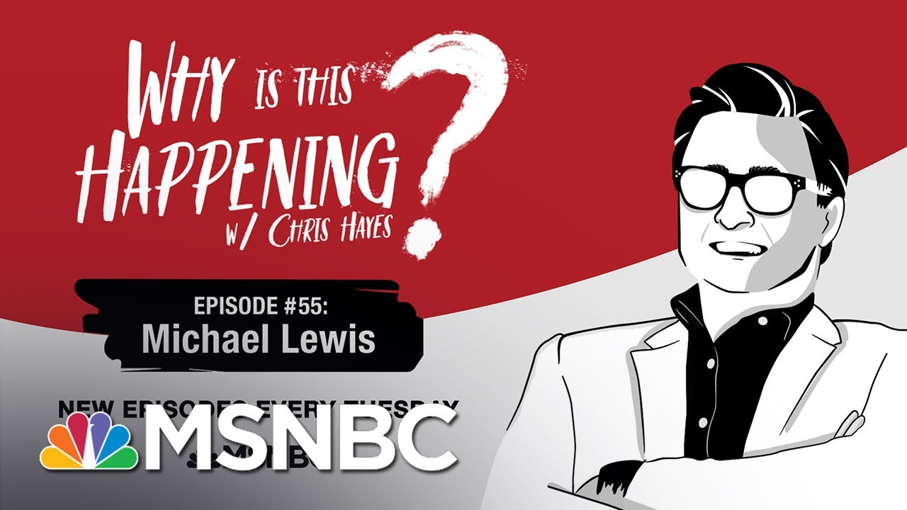 Chris Hayes Podcast With Michael Lewis | Why Is This Happening? - Ep 55 | MSNBC 1