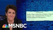 Another Clinton Investigation Championed By Trump Comes Up Empty | Rachel Maddow | MSNBC 4