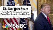 Twin Foreign Policy Crises Greet Trump In The New Year | Deadline | MSNBC 3