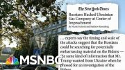 NYT: Russians Hacked Ukraine Gas Company At Center Of Trump's Impeachment | Hardball | MSNBC 2
