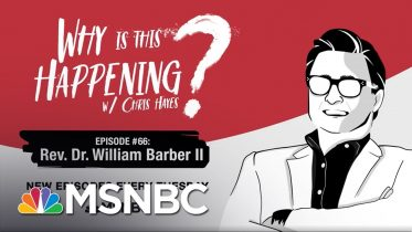 Chris Hayes Podcast With Rev. Dr. William Barber II | Why Is This Happening? - Ep 66 | MSNBC 6
