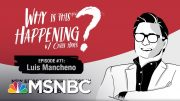Chris Hayes Podcast With Luis Macheno | Why Is This Happening? - Ep 71 | MSNBC 3