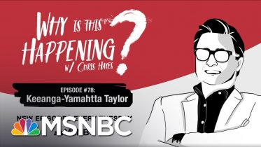 Chris Hayes Podcast With Keeanga Yamahtta Taylor | Why Is This Happening? - Ep 78 | MSNBC 6