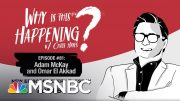 Chris Hayes Podcast With Adam McKay and Omar El Akkad | Why Is This Happening? - Ep 81 | MSNBC 4