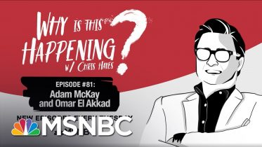 Chris Hayes Podcast With Adam McKay and Omar El Akkad   Why Is This Happening? - Ep 81   MSNBC 6