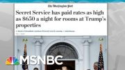 Secret Service Skipping Reports On Payment To Trump Resorts: WaPo | Rachel Maddow | MSNBC 5