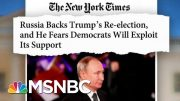 Russia Is Aiding Pres. Trump In 2020 Election, According To The New York Times | MTP Daily | MSNBC 4