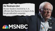 Sanders Says He Was Briefed On Russian Efforts To Help His 2020 Campaign | MSNBC 4