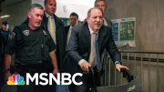 A 'Legal Reckoning' For Harvey Weinstein - Day That Was | MSNBC 3