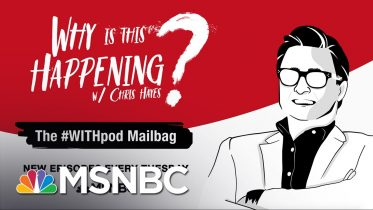 Chris Hays Podcast With The #WITHpod Mailbag | Why Is This Happening? - Ep 89 | MSNBC 6