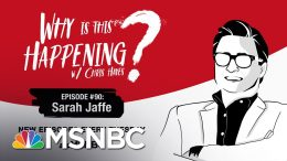 Chris Hayes Podcasting With Sarah Jaffe | Why Is This Happening - Ep 90 | MSNBC 7