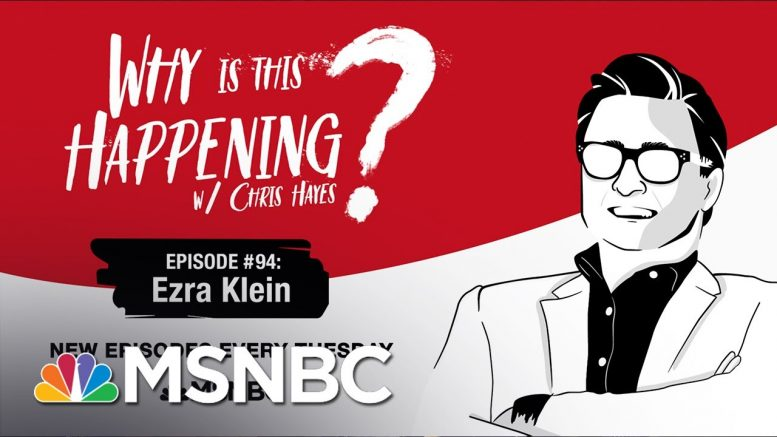 Chris Hayes Podcast With Ezra Klein   Why Is This Happening? - Ep 94   MSNBC 1