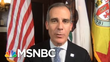 Los Angeles Mayor: 'We Also Need To Be Prepared For This 6, 7 Months From Now' | Deadline | MSNBC 6