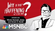 Chris Hayes Podcast With Nikole Hannah-Jones & Ibram X. Kendi | Why Is This Happening?-Ep 84 | MSNBC 4