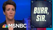 Barr's Track Record Makes Questions About Burr Probe Unavoidable | Rachel Maddow | MSNBC 3