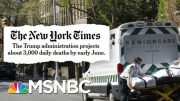 NYT: Trump Administration Projects Coronavirus Death Rate Will Soon Nearly Double | Deadline | MSNBC 3