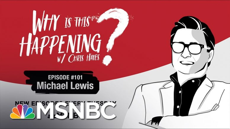 Chris Hayes Podcast With Michael Lewis | Why Is This Happening? - Ep 101 | MSNBC 1
