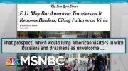 Trump Coronavirus Failure Makes Americans International Pariahs | Rachel Maddow | MSNBC 2