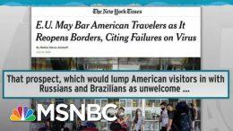 Trump Coronavirus Failure Makes Americans International Pariahs | Rachel Maddow | MSNBC 5