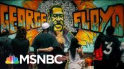 Marking One Month Since George Floyd's Death: What's Changed And What's Next | MSNBC 5
