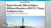 Russia Paid Bounties To Kill US Troops, US Intel Says; Trump Mum: NYT | Rachel Maddow | MSNBC 2
