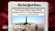 U.S. Intelligence Uncovers Russian Plot Offering Taliban Bounty To Kill Americans | MSNBC 5