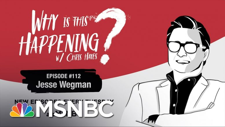 Chris Hayes Podcast With Jesse Wegman | Why Is This Happening? - Ep 112 | MSNBC 1