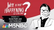 Chris Hayes Podcast With David Roth and Joel Anderson | Why Is This Happening? - Ep 111 | MSNBC 2