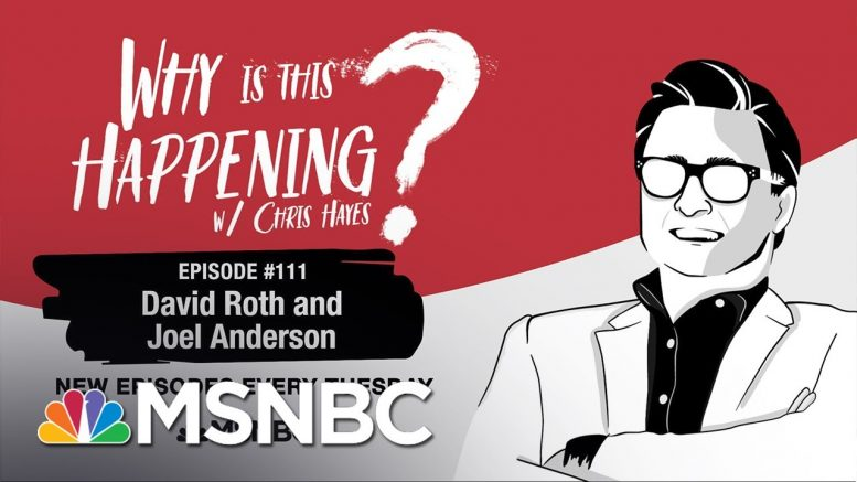 Chris Hayes Podcast With David Roth and Joel Anderson | Why Is This Happening? - Ep 111 | MSNBC 1