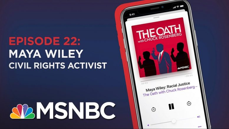 Chuck Rosenberg Podcast With Maya Wiley | The Oath Ep - 22 | MSNBC 1