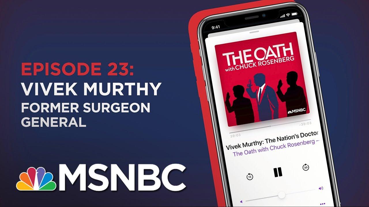 Chuck Rosenberg Podcast With Vivek Murthy | The Oath- Ep 23 | MSNBC 1