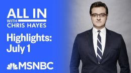 Watch All In With Chris Hayes Highlights: July 1 | MSNBC 9